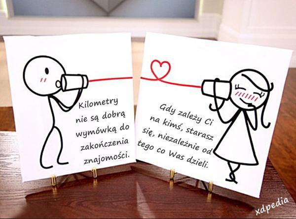 Kilometry nie są dobrą wymówką do zakończenia znajomości. Gdy zależy Ci na kimś, starasz się, niezależnie od tego co Was dzieli.