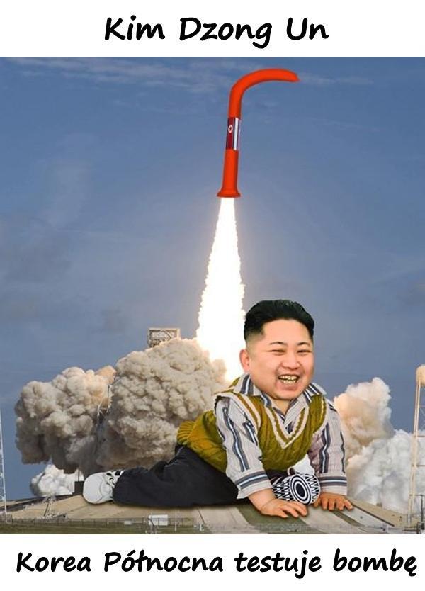 Kim Dzong Un - Korea Północna testuje bombę.