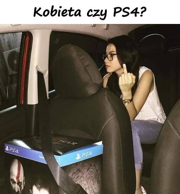 Kobieta czy PS4?