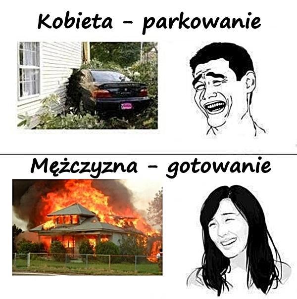 Kobieta - parkowanie, Mężczyzna - gotowanie