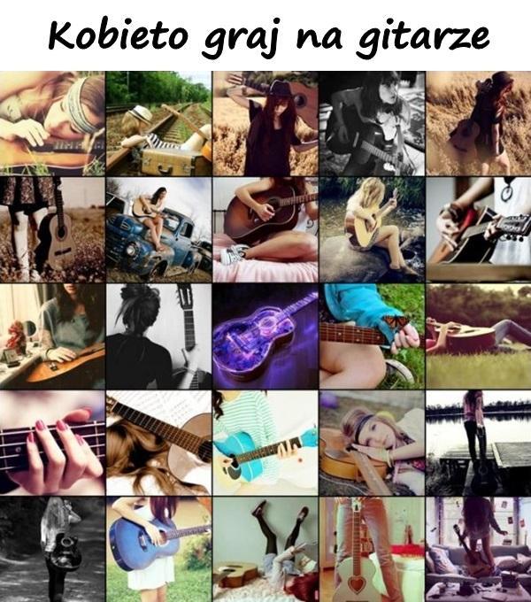 Kobieto graj na gitarze