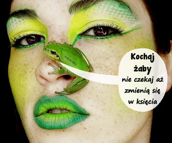 Kochaj żaby, nie czekaj aż zmienią się w księcia