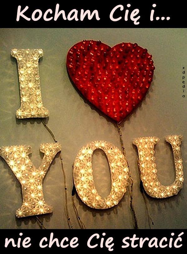Kocham Cię i nie chce Cię stracić <3