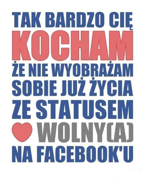 Tak bardzo Cię kocham, że nie wyobrażam sobie już życia ze statusem wolny(a) na facebooku <#