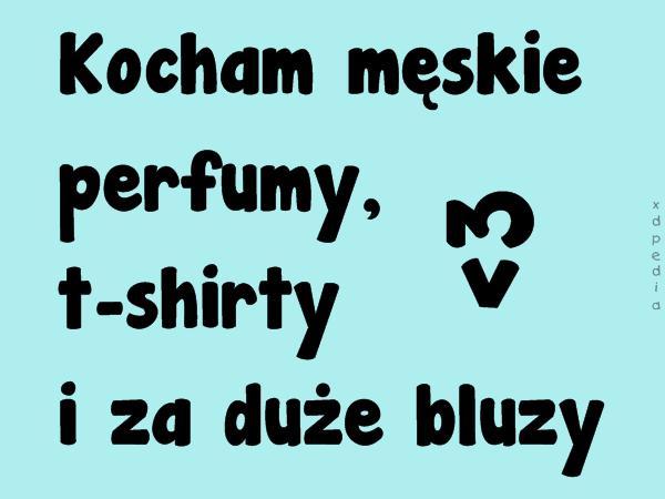 Kocham męskie perfumy, t-shirty i za duże bluzy <3