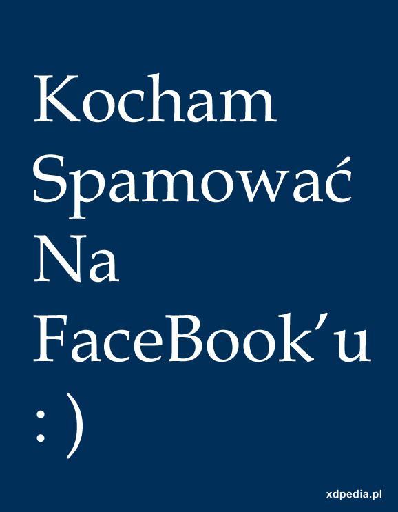 Kocham spamować na Facebook'u
