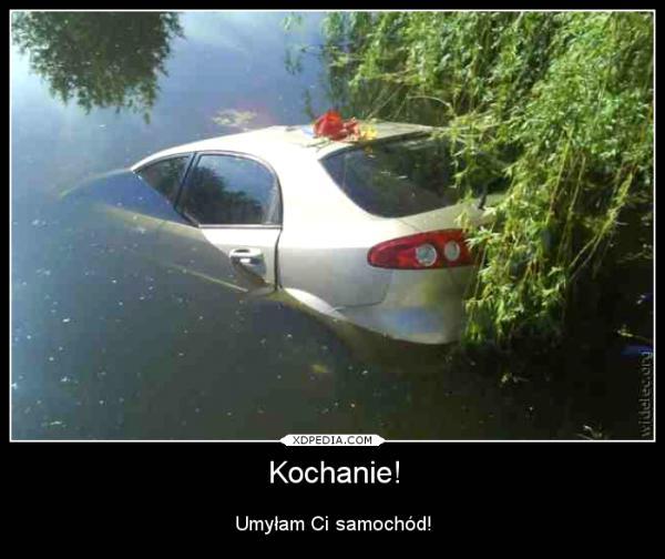Kochanie! Umyłam Ci samochód!