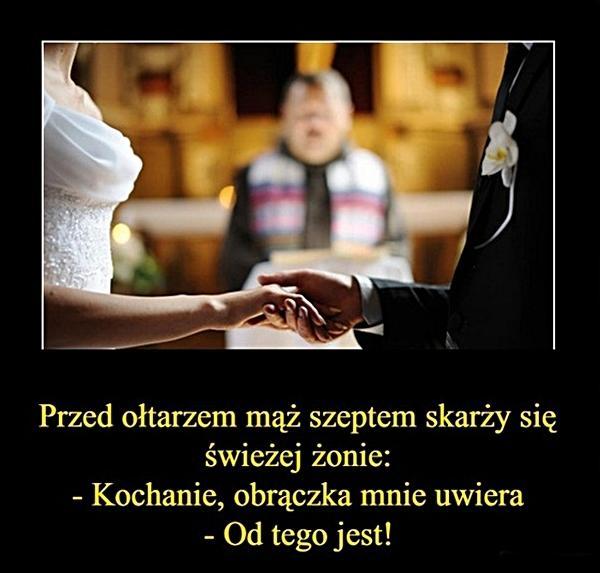 Przed ołtarzem mąż szeptem skarży się świeżej żonie: - Kochanie, obrączka mnie uwiera - Od tego jest!