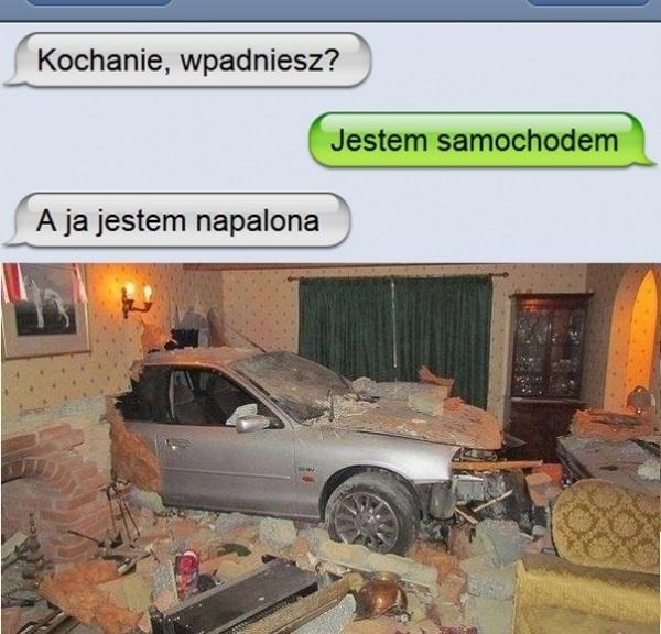 - Kochanie wpadniesz? - Jestem samochodem. - A ja jestem napalona!