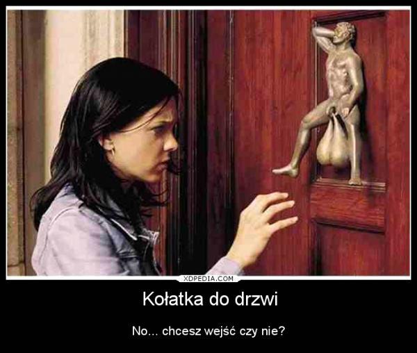 Kołatka do drzwi No... chcesz wejść czy nie?