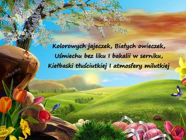 Kolorowych jajeczek, Białych owieczek, Uśmiechu bez liku I bakalii w serniku, Kiełbaski tłuściutkiej I atmosfery milutkiej Tagi: uśmiech, wielkanoc, wierszyk, święto, wierszyki, wiersze, wiersz, pisanki, pascha, niedzielawielkanocna, zmartwychwstaniepańskie, jajeczka, owieczki.
