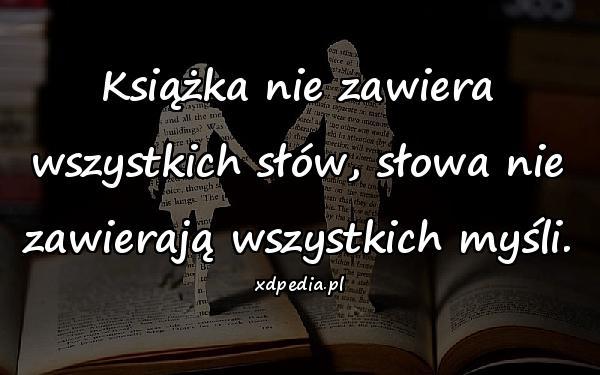 Książka nie zawiera wszystkich słów, słowa nie zawierają wszystkich myśli.
