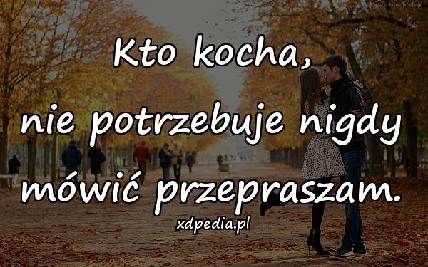 Kto kocha, nie potrzebuje nigdy mówić przepraszam.