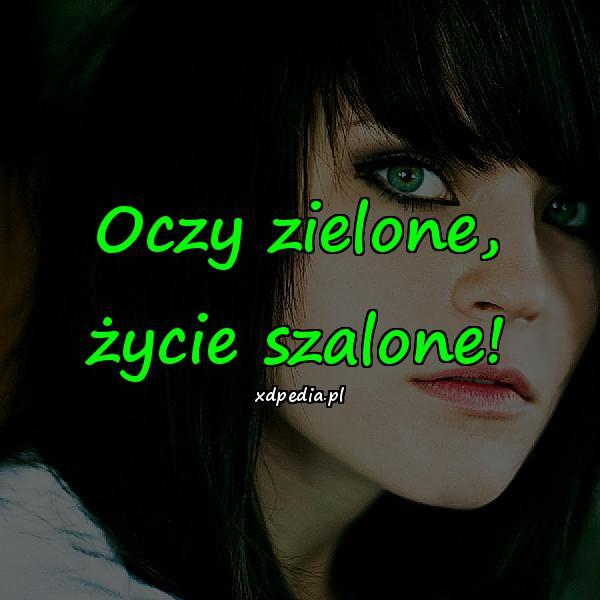 Oczy zielone, życie szalone!