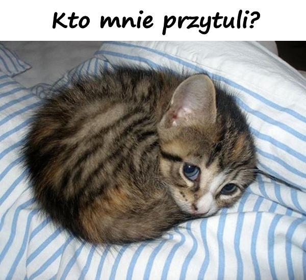 Kto mnie przytuli?