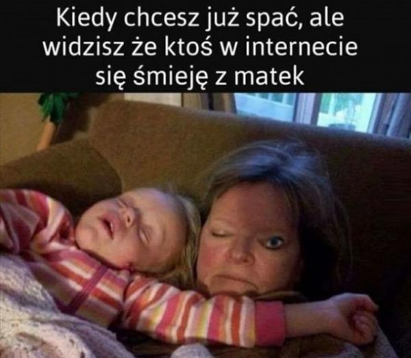 Kiedy chcesz już usnąć, ale widzisz, że ktoś w internecie śmieje się z matek