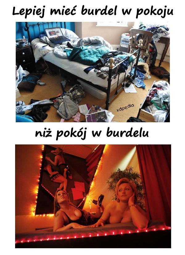 Lepiej mieć burdel w pokoju, niż pokój w burdelu