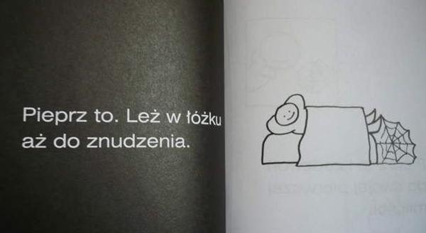 Pieprz to. Leż w łóżku aż do znudzenia.