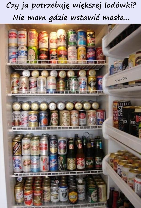 Lodówka pełna piwa, gdzie miejsce na masło?