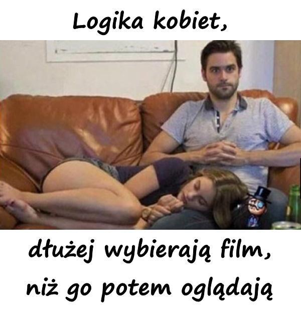 Logika kobiet, dłużej wybierają film, niż go potem oglądają