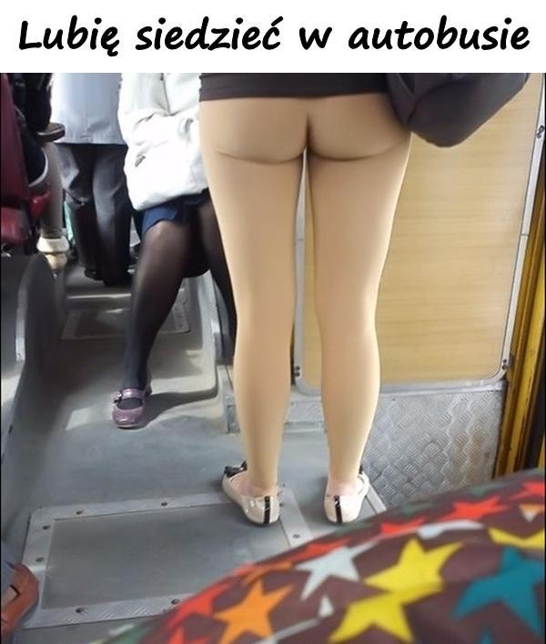 Lubię siedzieć w autobusie