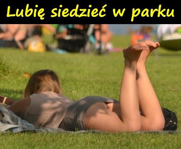 Lubię siedzieć w parku