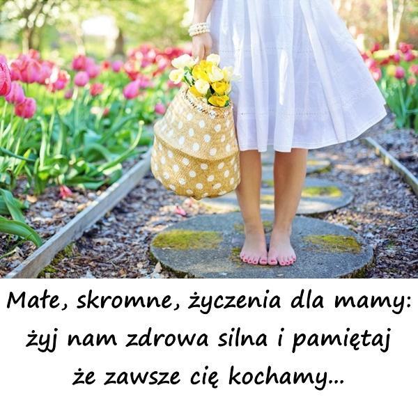 Małe, skromne, życzenia dla mamy: żyj nam zdrowa silna i pamiętaj że zawsze cię kochamy...