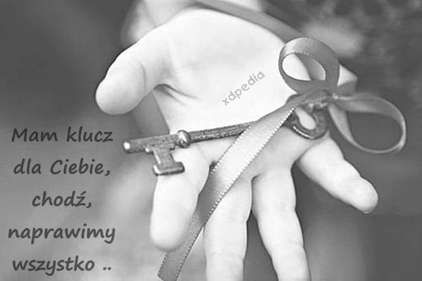Mam klucz dla Ciebie chodź naprawimy wszystko