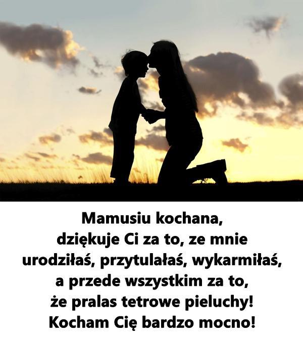 Mamusiu kochana, dziękuje Ci za to, ze mnie urodziłaś, przytulałaś, wykarmiłaś, a przede wszystkim za to, że pralas tetrowe pieluchy! Kocham Cię bardzo mocno!