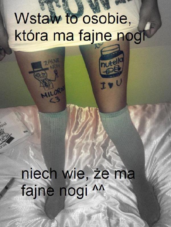 Masz fajne nogi ^^