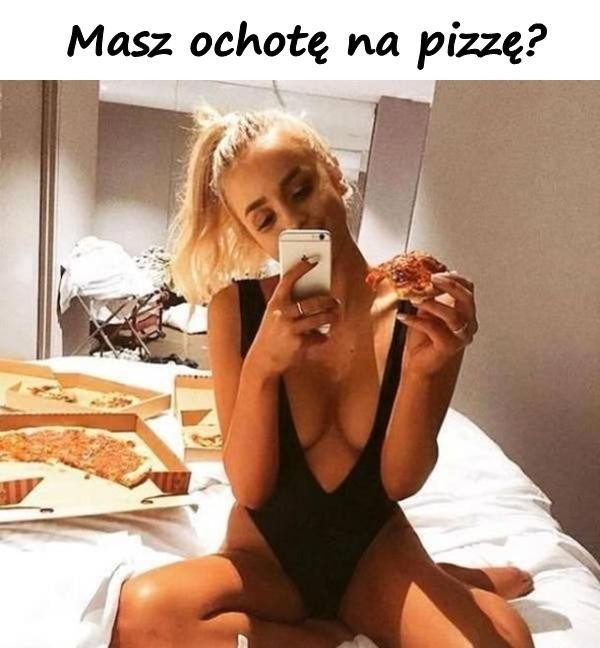 Masz ochotę na pizzę?