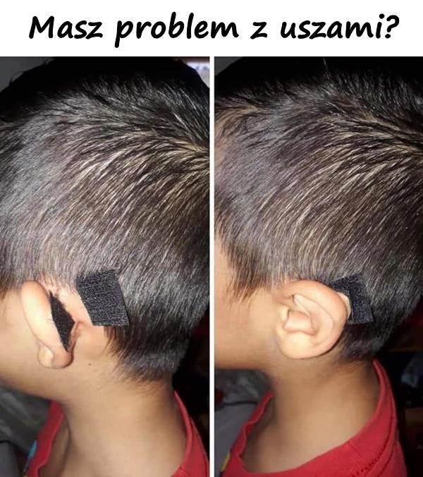 Masz problem z uszami?