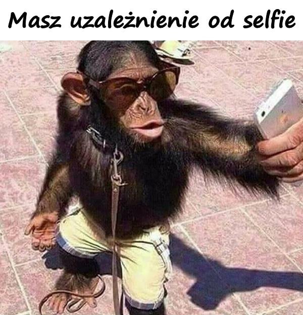 Masz uzależnienie od selfie