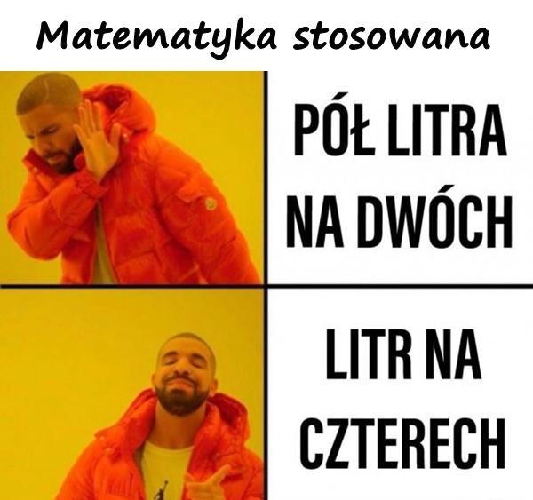 Matematyka stosowana. Pół litra na dwóch vs. litr a czterech