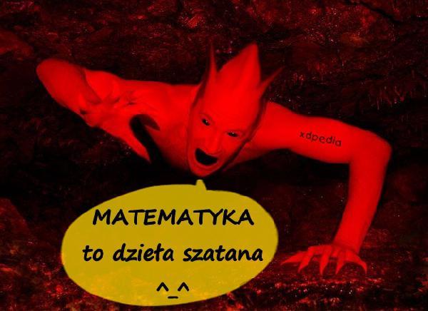 MATEMATYKA to dzieła szatana ^_^