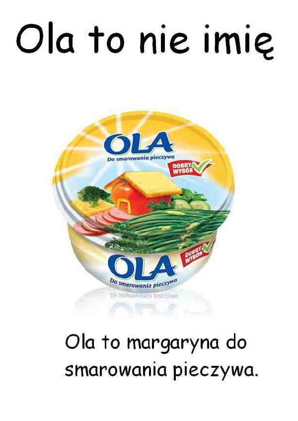 Ola to nie imię. Ola to margaryna do smarowania pieczywa.