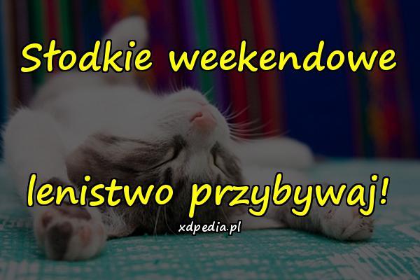 Słodkie weekendowe lenistwo przybywaj!