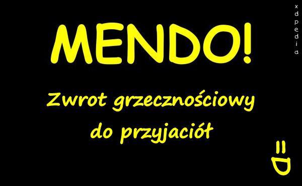 Mendo! Zwrot grzecznościowy do przyjaciół =D