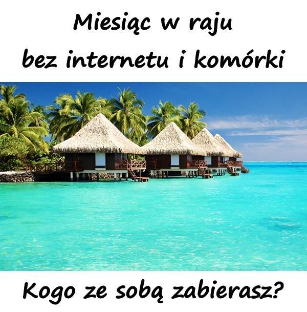 Miesiąc w raju bez internetu i komórki. Kogo ze sobą zabierasz?