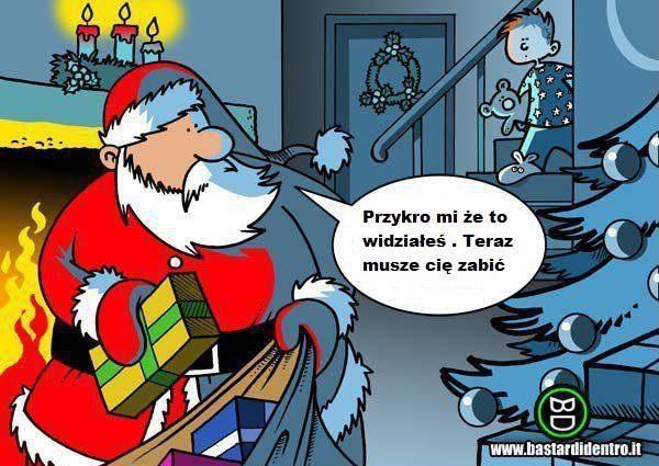 Mikołaj: Przykro mi że to widziałeś, teraz muszę cię zabić.