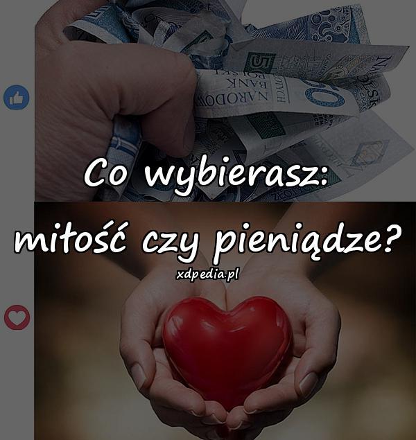 Co wybierasz: miłość czy pieniądze?