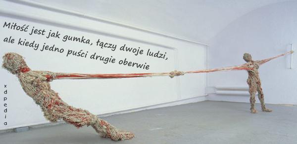 Miłość jest jak gumka, łączy dwoje ludzi, ale kiedy jedno puści drugie oberwie