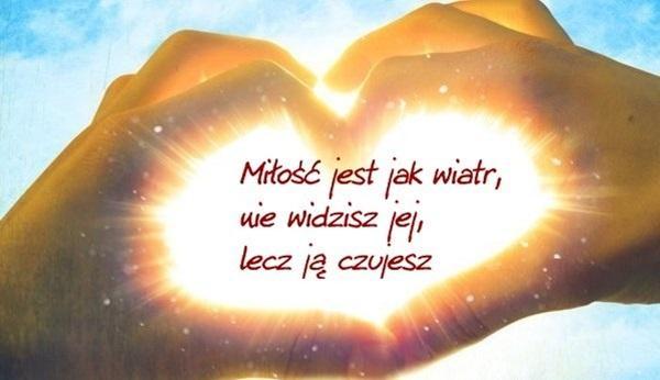Miłość jest jak wiatr, nie widzisz jej,  lecz ją czujesz