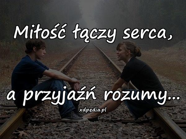 Miłość łączy serca, a przyjaźń rozumy...
