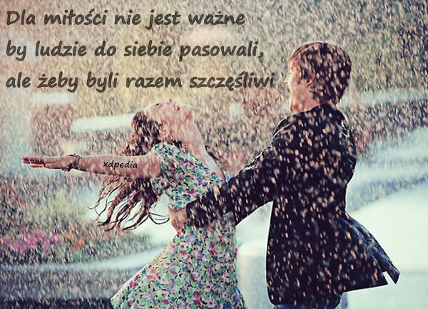 Dla miłości nie jest ważne by ludzie do siebie pasowali, ale żeby byli razem szczęśliwi