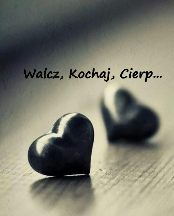 Walcz, Kochaj, Cierp...