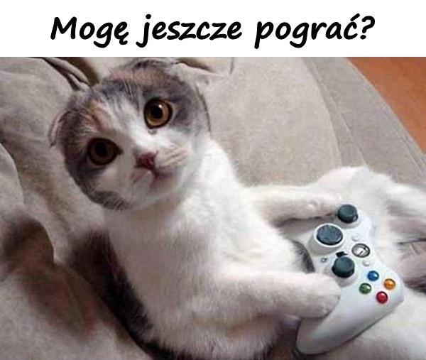 Mogę jeszcze pograć?