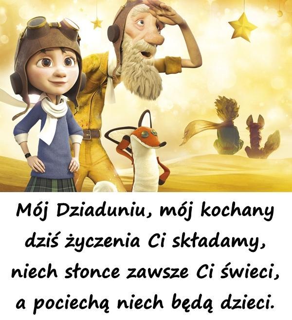 Mój Dziaduniu, mój kochany dziś życzenia Ci składamy, niech słonce zawsze Ci świeci, a pociechą niech będą dzieci.