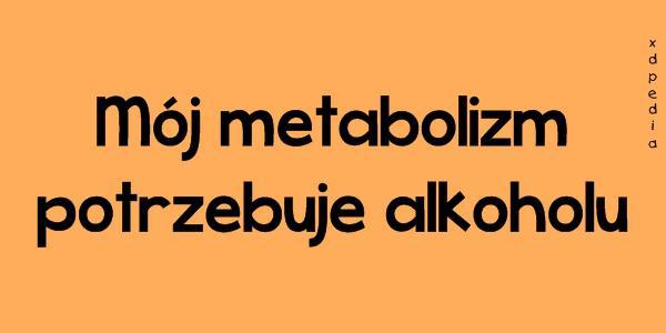 Mój metabolizm potrzebuje alkoholu