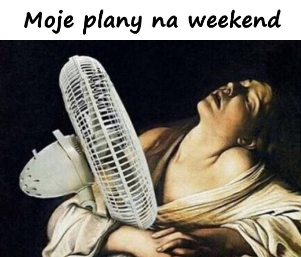Moje plany na weekend